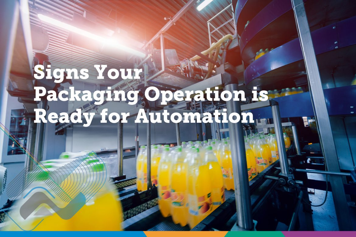Signs Your Packaging Operation is Ready for Automation