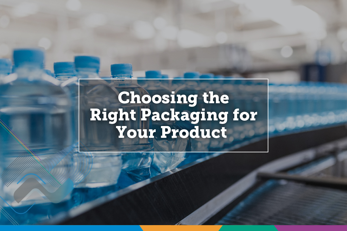 Choosing the Right Packaging for Your Product